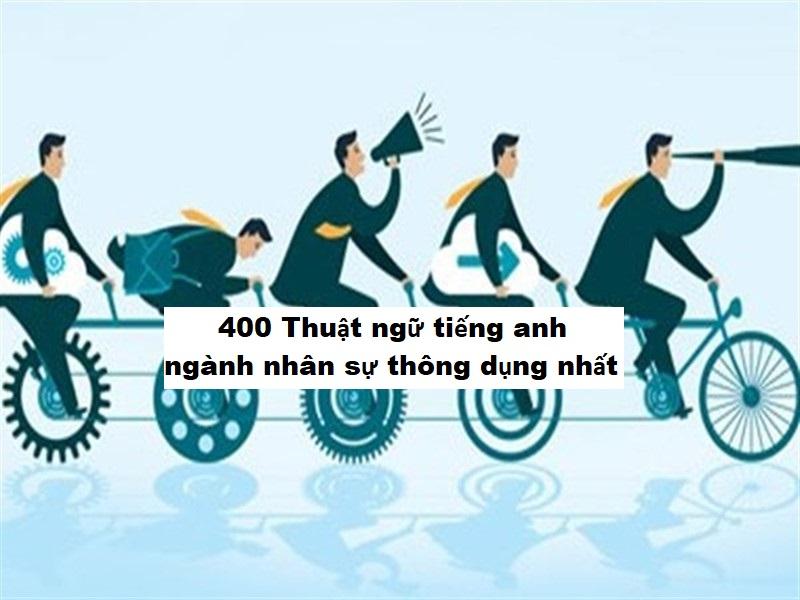 400 Thuật ngữ tiếng anh nhân sự thông dụng nhất