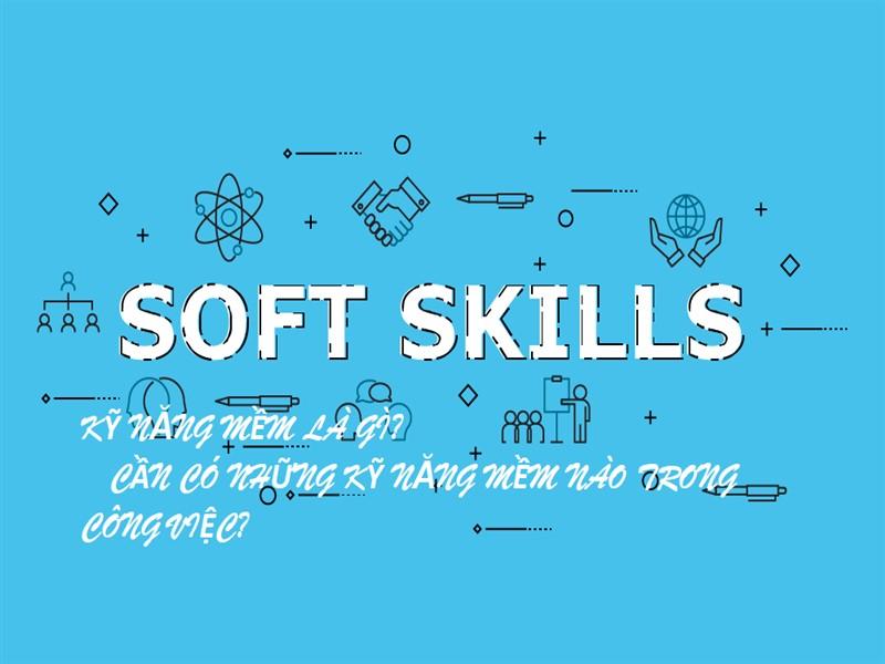 Kỹ năng mềm làm gì? Cần có những kỹ năng mềm nào trong công việc?