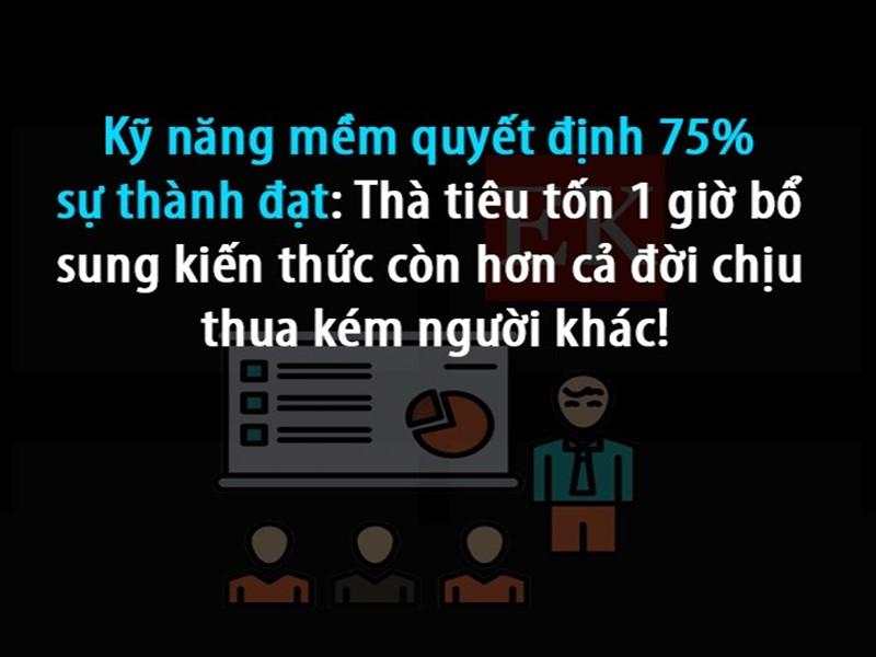 Kỹ năng mềm chiếm 75% sự thành công trong sự nghiệp