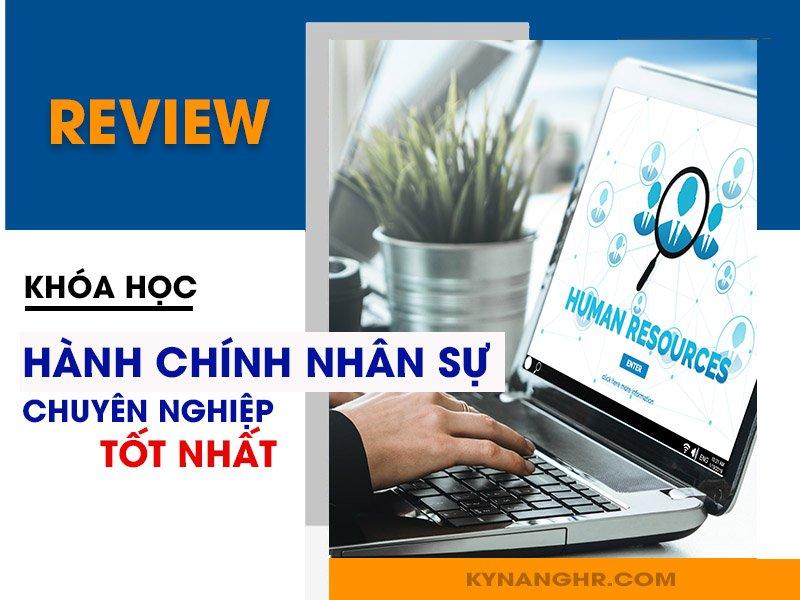 Review khóa học hành chính nhân sự chuyên nghiệp tốt nhất