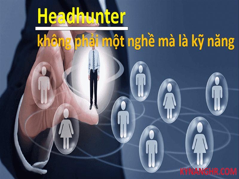 Headhunter không phải một nghề mà là kỹ năng