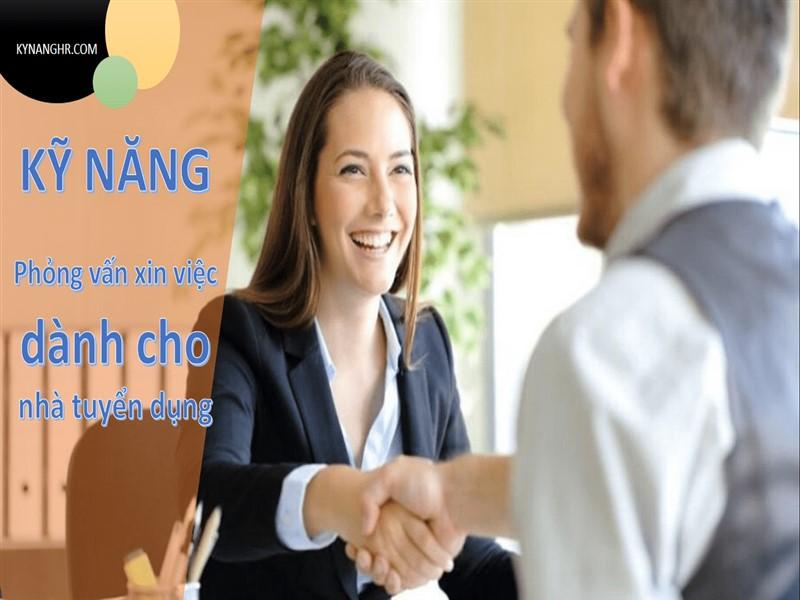 Kỹ năng phỏng vấn xin việc dành cho nhà tuyển dụng