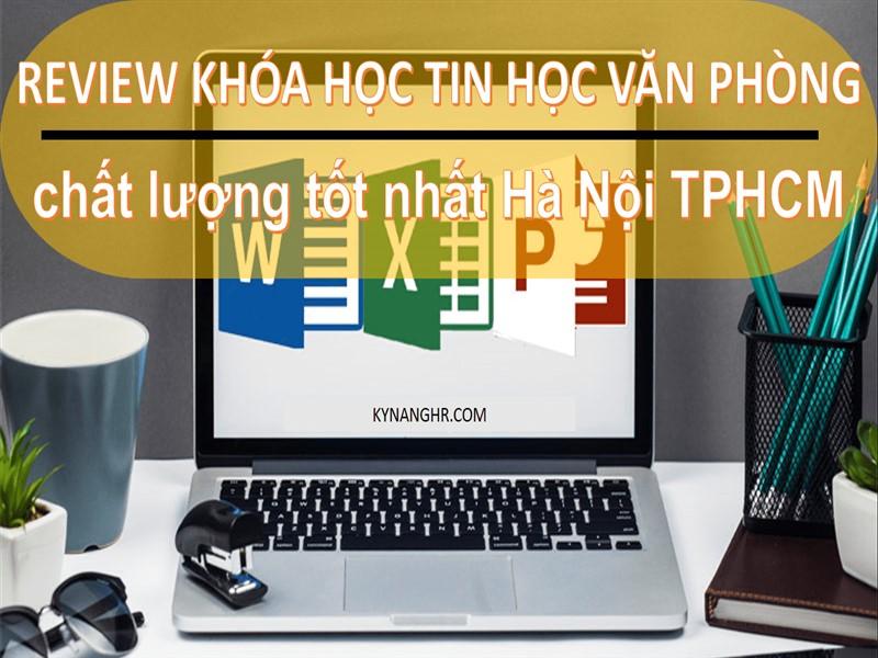 Review khóa học tin học văn phòng chất lượng tốt nhất Hà Nội TPHCM
