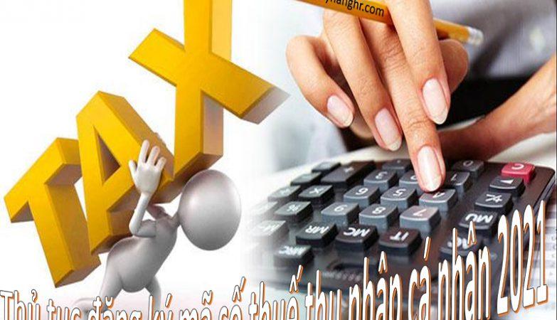 Thủ tục đăng ký mã số thuế thu nhập cá nhân 2021